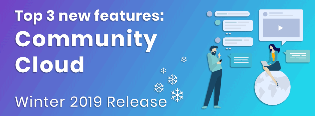 Top 3 new features: Salesforce Community Cloud, winter 2019 release (V.O.)