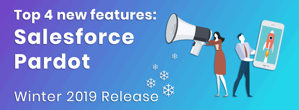 Top 4 new features: Salesforce Pardot, winter 2019 release