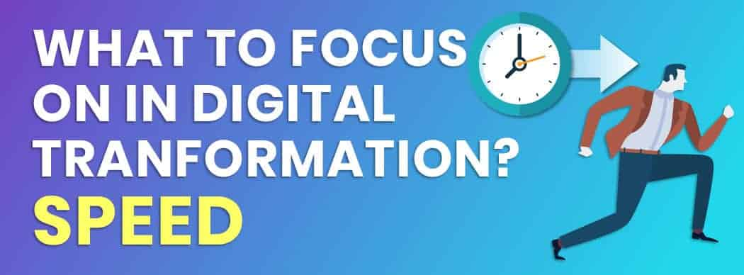 What to Focus on in Digital Transformation? Speed.